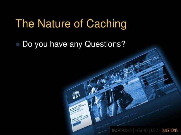The Nature of Caching