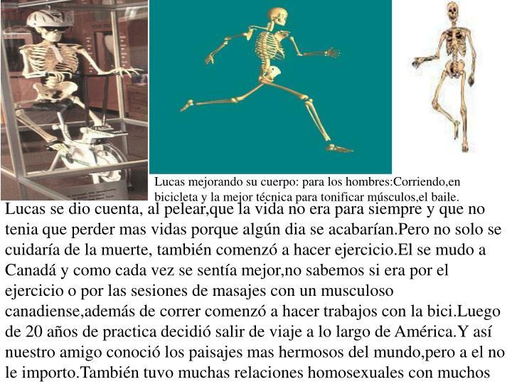 Lucas mejorando su cuerpo: para los hombres:Corriendo,en bicicleta y la mejor técnica para tonificar músculos,el baile.