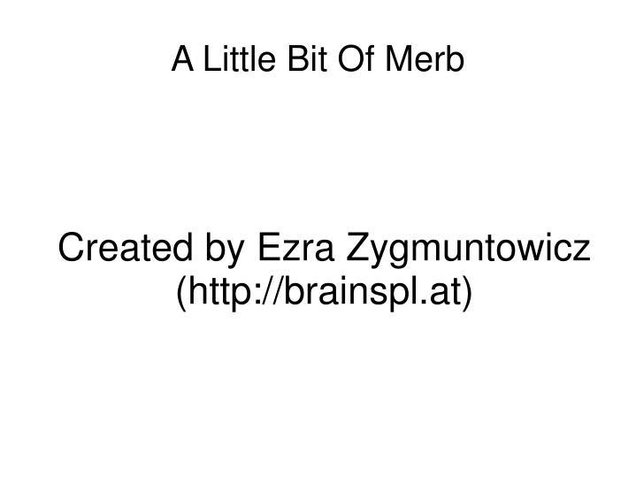Created by Ezra Zygmuntowicz