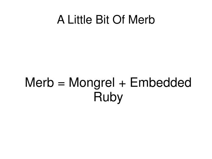 Merb = Mongrel + Embedded Ruby
