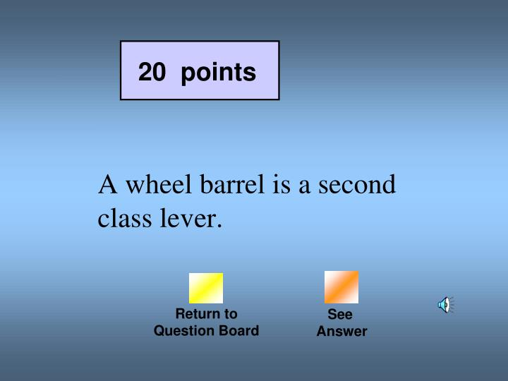 A wheel barrel is a second class lever.
