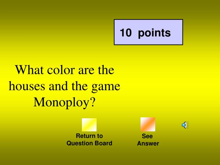 What color are the houses and the game Monoploy?