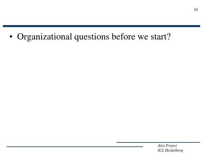 Organizational questions before we start?
