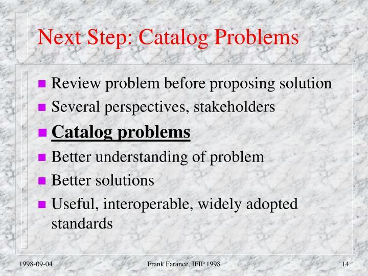 Next Step: Catalog Problems