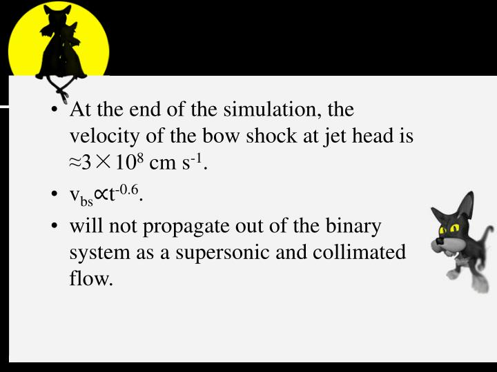 At the end of the simulation, the velocity of the bow shock at jet head is ≈3×10