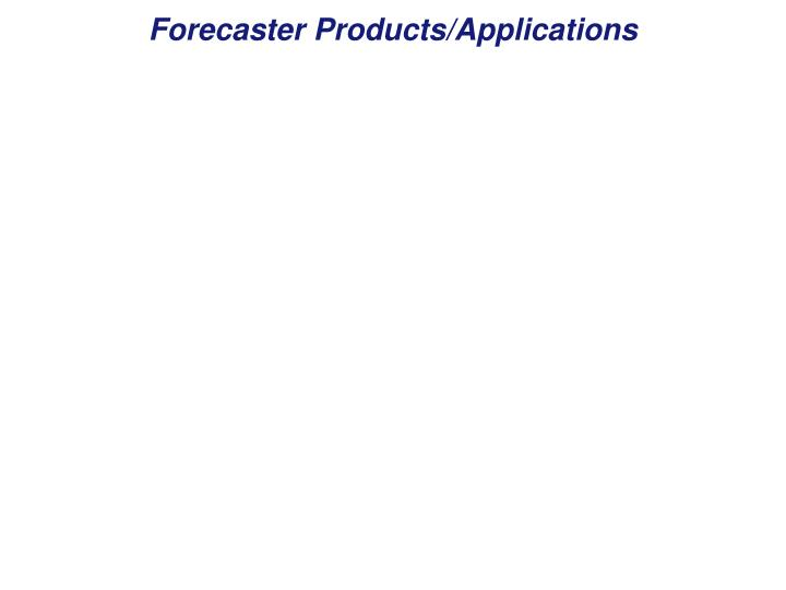 Forecaster Products/Applications