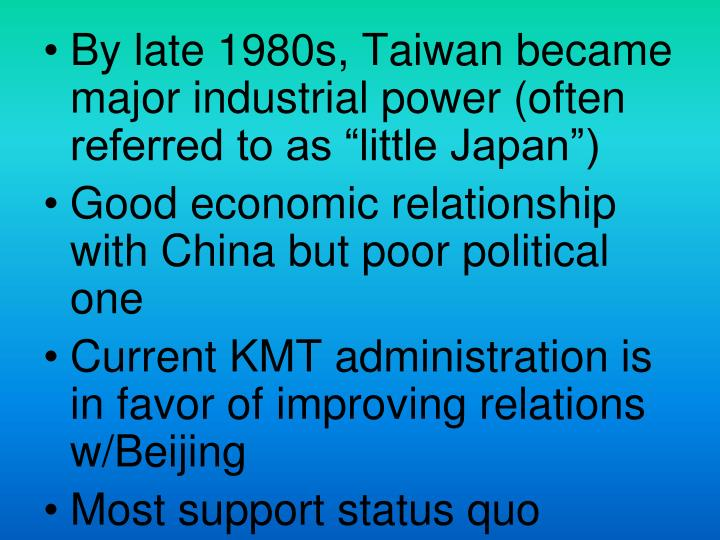 "By late 1980s, Taiwan became major industrial power (often referred to as ""little Japan"")"