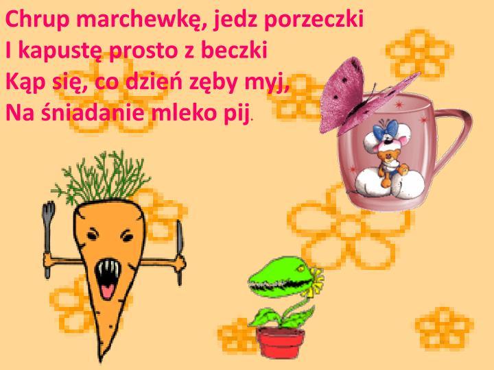 Chrup marchewkę, jedz porzeczki