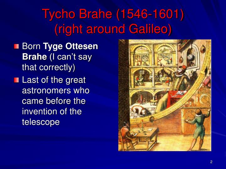 Tycho brahe 1546 1601 right around galileo
