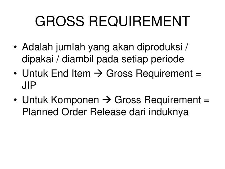 GROSS REQUIREMENT