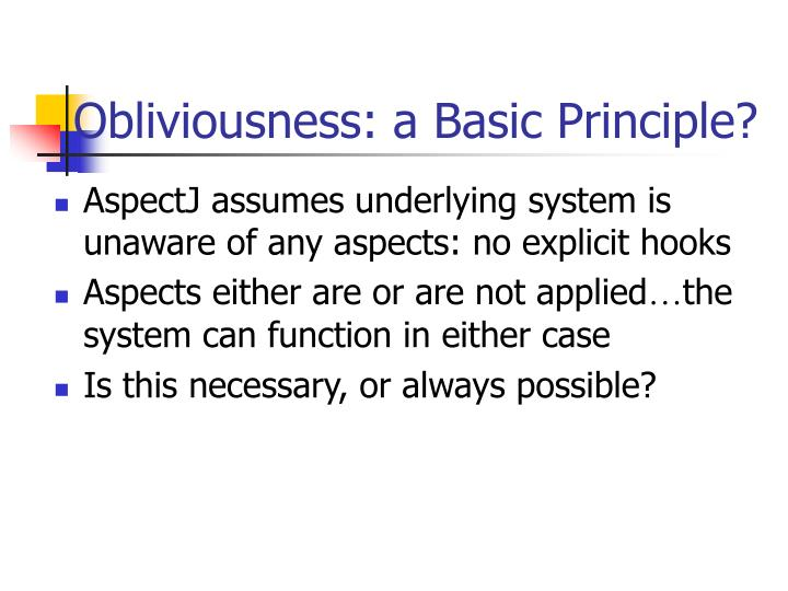 Obliviousness: a Basic Principle?