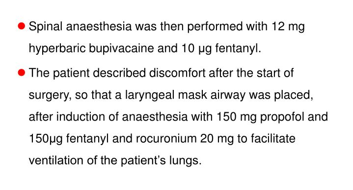 Spinal anaesthesia was then performed with 12 mg hyperbaric bupivacaine and 10