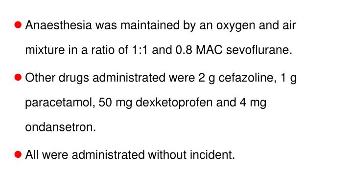 Anaesthesia was maintained by an oxygen and air mixture in a ratio of 1:1 and 0.8 MAC sevoflurane.