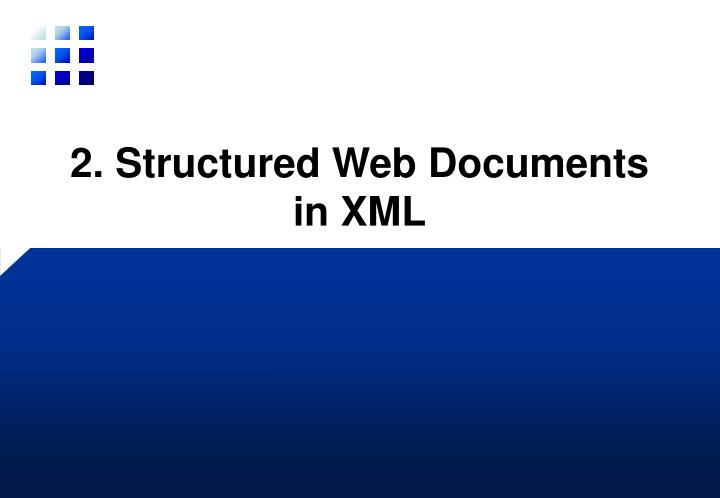 2. Structured Web Documents in XML