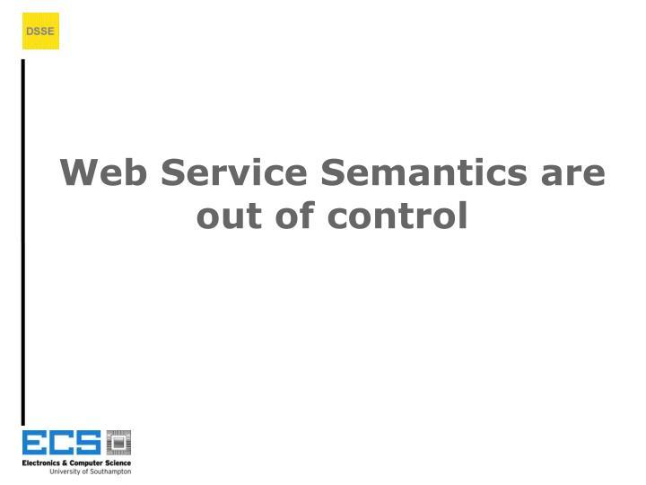 Web Service Semantics are out of control