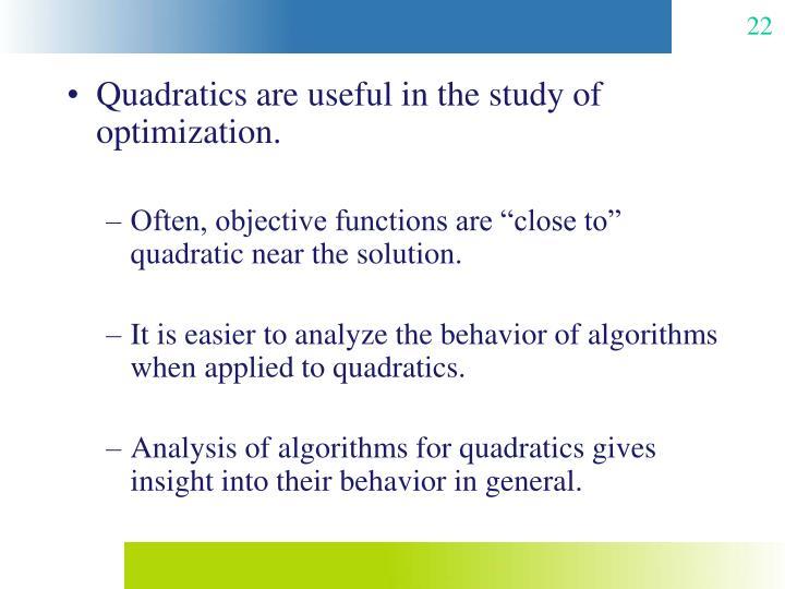 Quadratics are useful in the study of optimization.