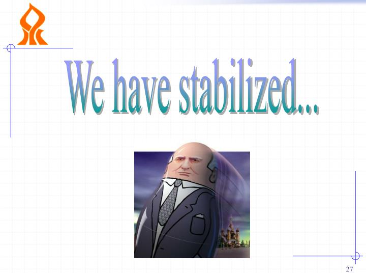 We have stabilized...