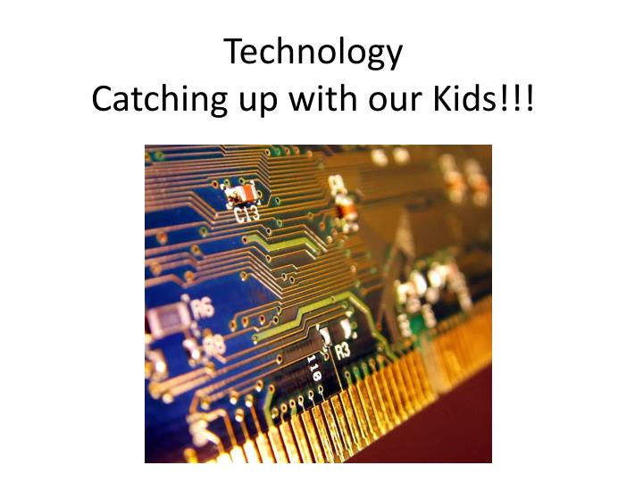 Technology catching up with our kids