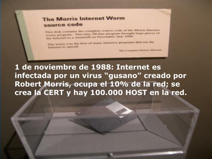 """1 de noviembre de 1988: Internet es infectada por un virus """"gusano"""" creado por Robert Morris, ocupa el 10% de la red; se crea la CERT y hay 100.000 HOST en la red."""