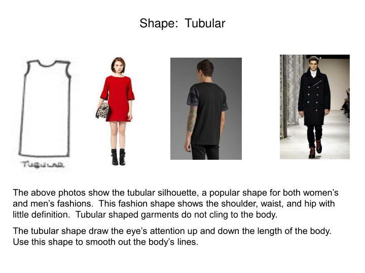 Shape:  Tubular