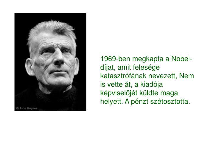 1969-ben megkapta a Nobel-díjat, amit felesége katasztrófának nevezett, Nem is vette át, a kiadója képviselőjét küldte maga helyett. A pénzt szétosztotta.