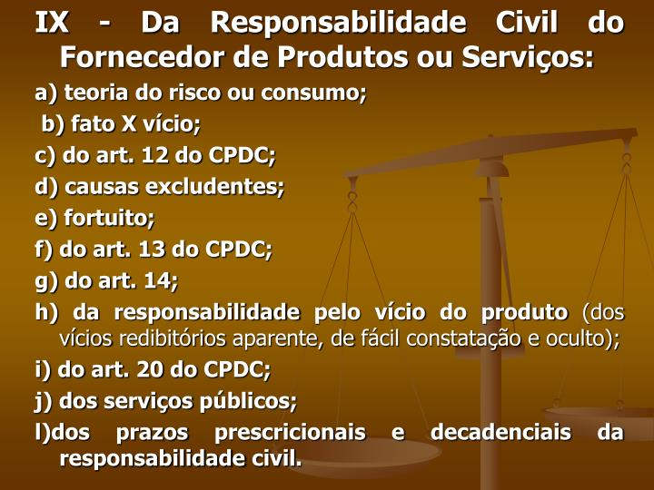 IX - Da Responsabilidade Civil do Fornecedor de Produtos ou Serviços:
