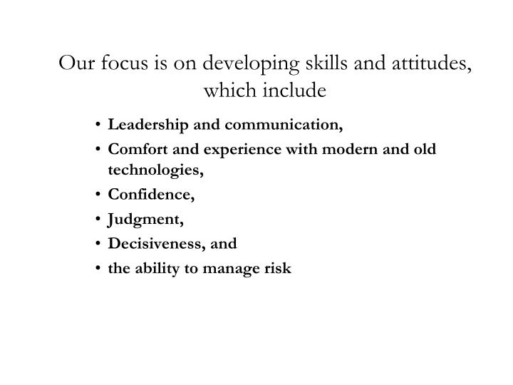 Our focus is on developing skills and attitudes, which include