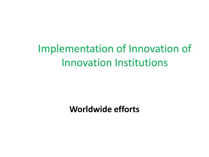 Implementation of Innovation of Innovation Institutions
