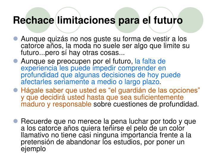 Rechace limitaciones para el futuro