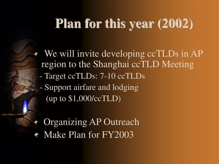Plan for this year (2002)