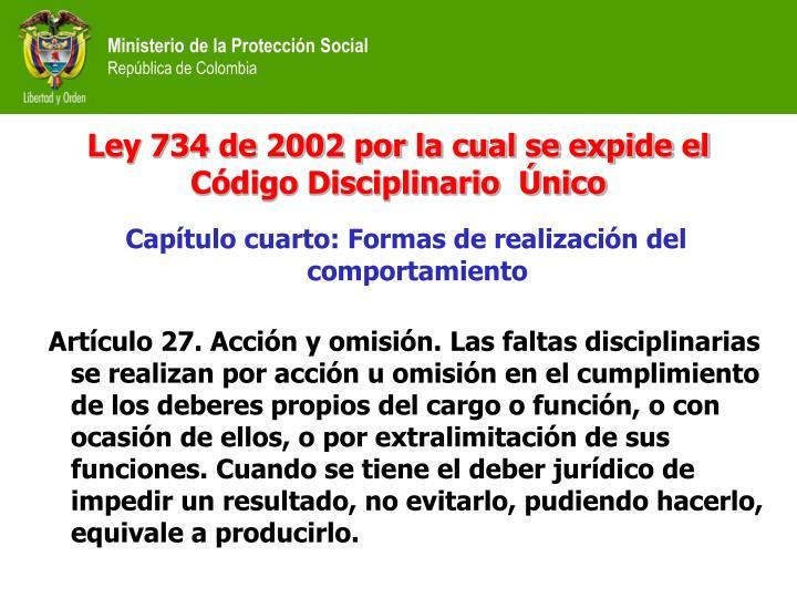 Ley 734 de 2002 por la cual se expide el Código Disciplinario  Único