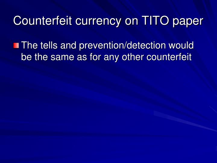 Counterfeit currency on TITO paper
