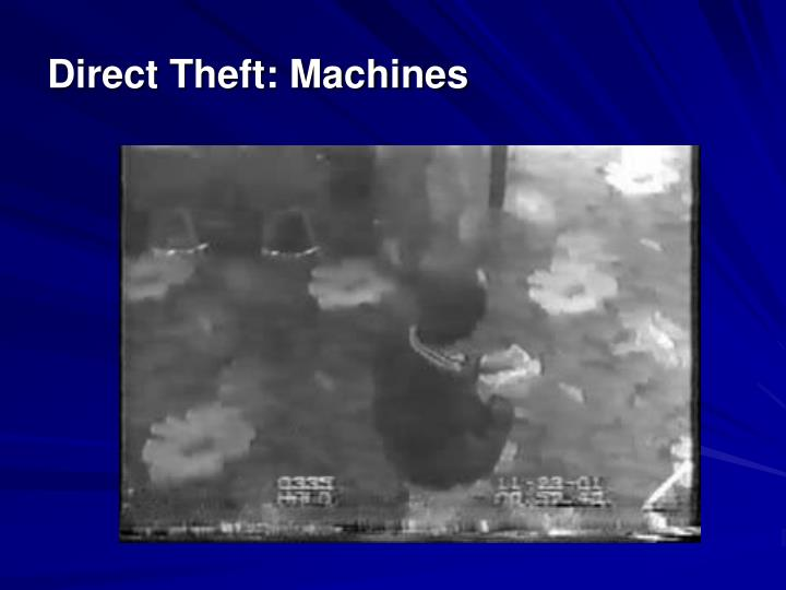 Direct Theft: Machines