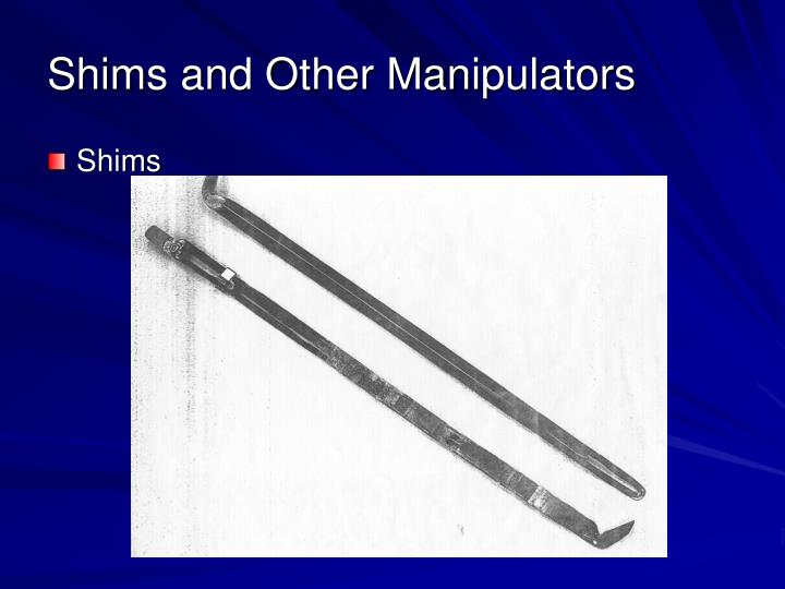 Shims and Other Manipulators