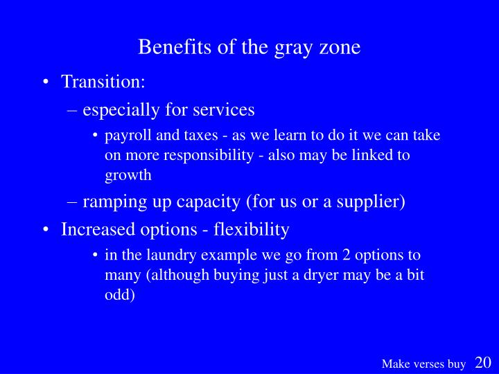 Benefits of the gray zone