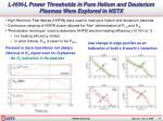 l h h l power thresholds in pure helium and deuterium plasmas were explored in nstx