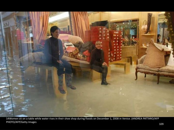 14Women sit on a table while water rises in their shoe shop during floods on December 1, 2008 in Venice. (ANDREA PATTARO/AFP PHOTO/AFP/Getty Images
