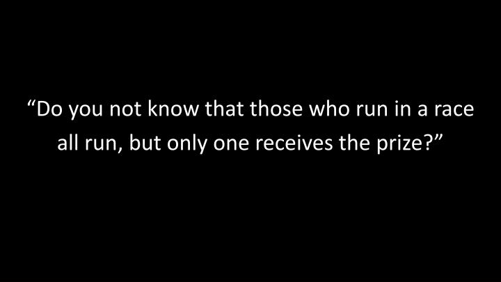 """""""Do you not know that those who run in a race"""