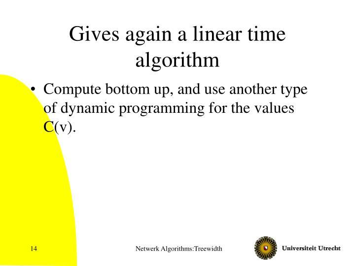 Gives again a linear time algorithm