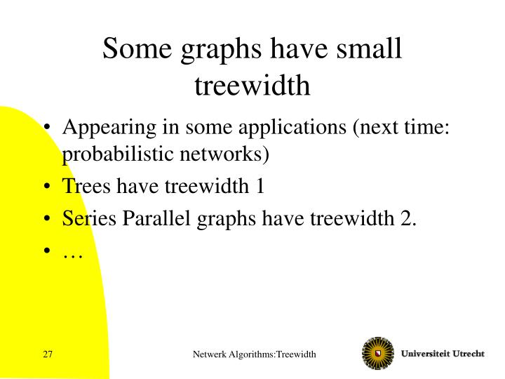 Some graphs have small treewidth