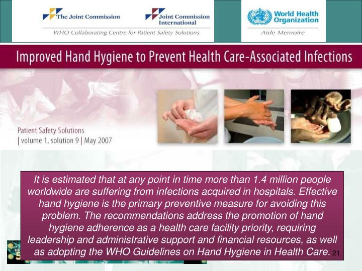 It is estimated that at any point in time more than 1.4 million people worldwide are suffering from infections acquired in hospitals. Effective hand hygiene is the primary preventive measure for avoiding this problem.