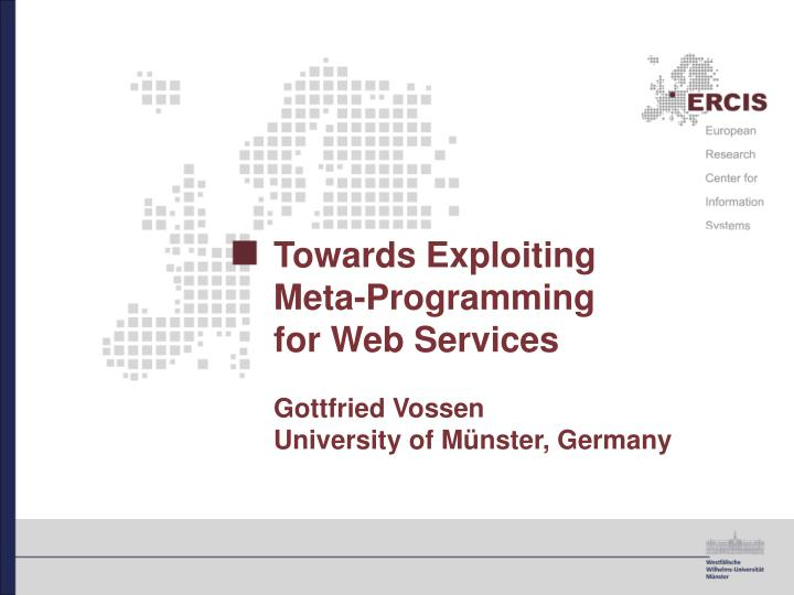 towards exploiting meta programming for web services gottfried vossen university of m nster germany
