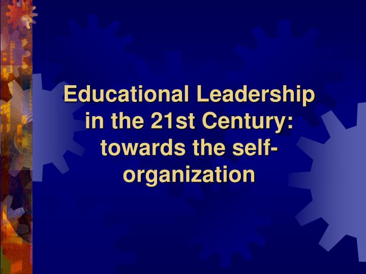 Educational Leadership in the 21st Century: