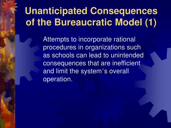 Unanticipated Consequences of the Bureaucratic Model (1)