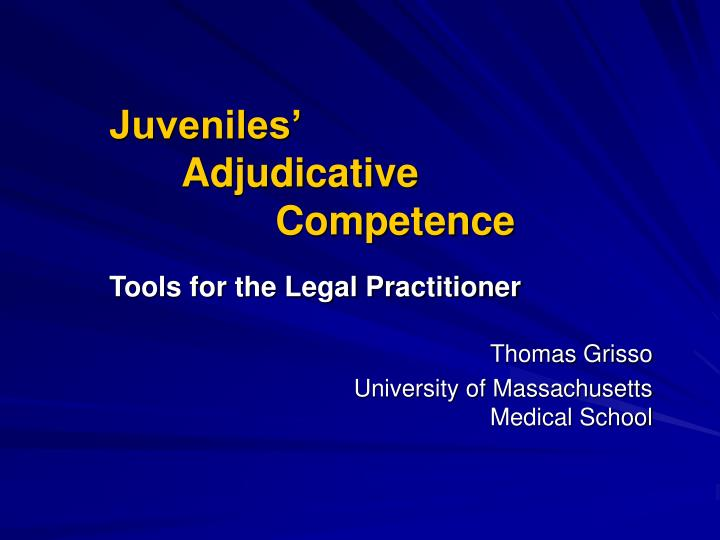 Juveniles adjudicative competence tools for the legal practitioner