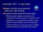 juveniles cst a new issue