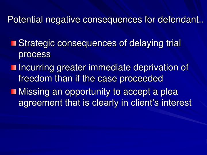 Potential negative consequences for defendant..