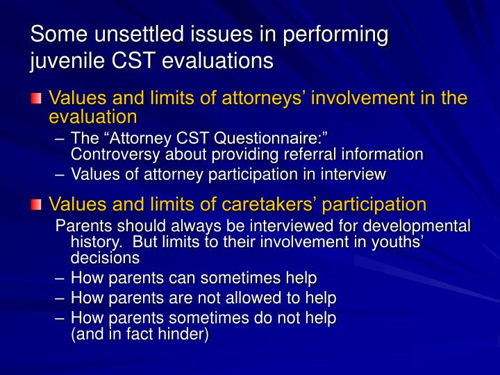 Some unsettled issues in performing juvenile CST evaluations