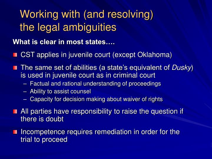 Working with (and resolving)                           the legal ambiguities