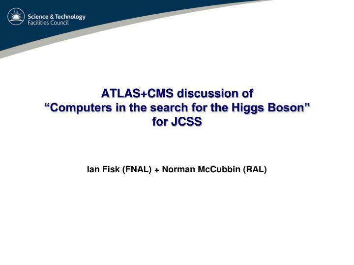 Atlas cms discussion of computers in the search for the higgs boson for jcss